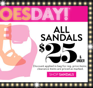 Today Online Only: All Sandals $25 and Under! Discount applied in bag for regular price items; clearance items are priced as marked. SHOP SANDALS