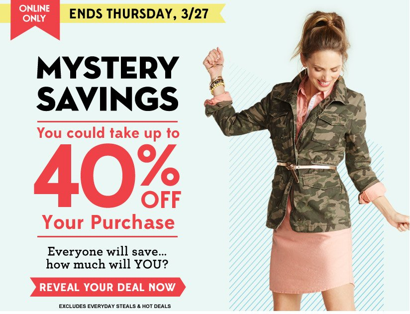 ONLINE ONLY | ENDS THURSDAY, 3/27 | MYSTERY SAVINGS | You could take up to 40% OFF Your Purchase | REVEAL YOUR DEAL NOW