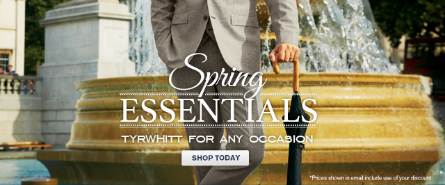 Spring Essentials Tyrwhitt for any occasion SHOP TODAY *Prices shown in email include use of your discount