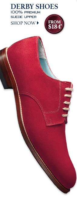 DERBY SHOES 100% Premium Suede Upper From $184* SHOP NOW