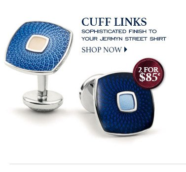CUFF LINKS Sophisticated finish to your Jermyn Street shirt 2 for $85* SHOP NOW