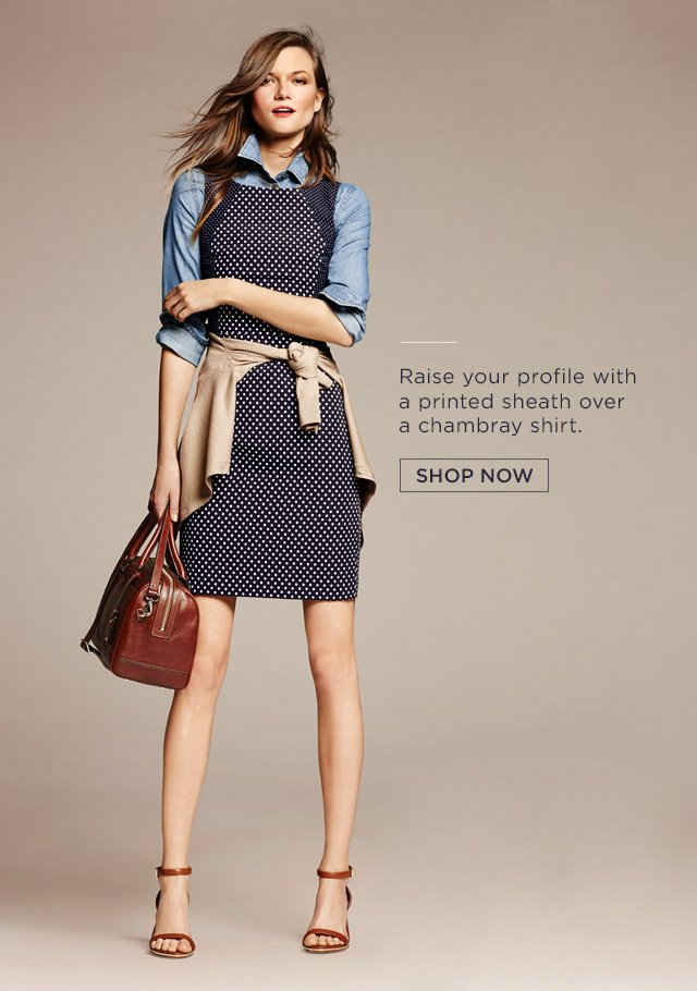 Raise your profile with a printed sheath over a chambray shirt. | SHOP NOW