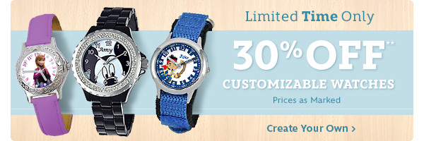 Limited Time Only! 30% off customizable watches - Prices as Marked | Create Your Own