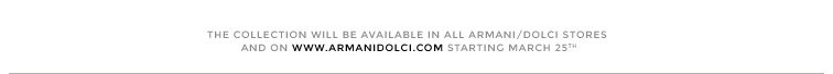 The collection will be available in all Armani/Dolci stores and on www.armanidolci.com starting March 25th