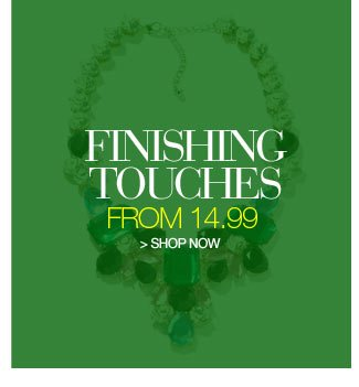 finishing touches from 14.99 - shop now