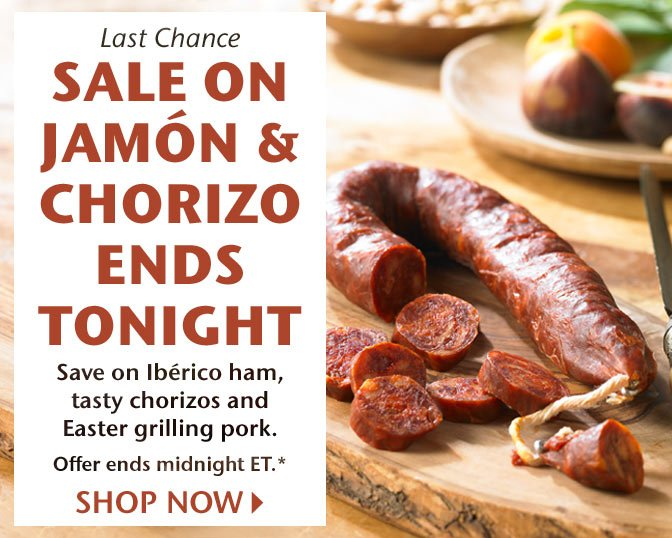 Last Chance - Sale on Jamon and Chorizo Ends Tonight - Save on Iberico ham, tasty chorizos and Easter grilling meat! Offer ends midnight ET. Shop Now