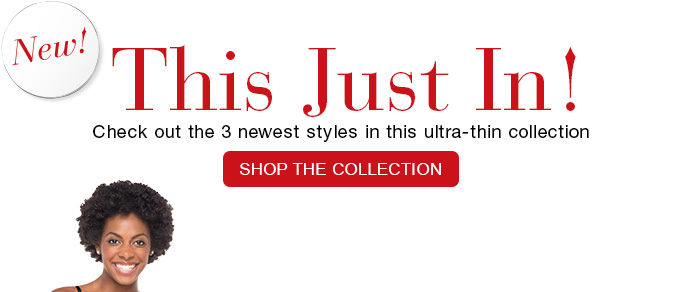 This Just In! Check out the 3 newest styles in this ultra-thin collection. Shop the Collection