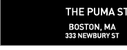 THE PUMA STORE: AVAILABLE AT THESE SELECT LOCATIONS BOSTON, MA | 333 NEWBURY STREET