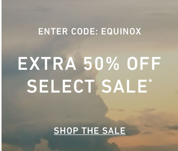 Extra 50% Off Select Sale Styles. Enter Code: EQUINOX