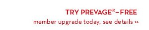 Try PREVAGE®–FREE member upgrade today, see details.