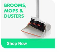 BROOMS, MOPS & DUSTERS SHOP NOW