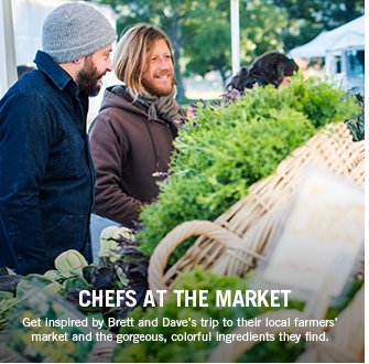 CHEFS AT THE MARKET - Get inspired by Brett and Dave's trip to their local farmers' market and the gorgeous, colorful ingredients they find.