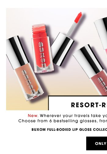 RESORT-READY LIPS New. Wherever your travels take you, you'll have a lip look to match. Choose from 6 bestselling glosses, from carefree nudes to notice-me brights. Buxom Full-Bodied Lip Gloss Collection - Nudes And Brights, $51 Value ONLY $32