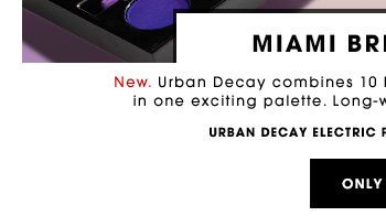 MIAMI BRIGHT EYES New. Urban Decay combines 10 hyper-charged pressed pigment in one exciting palette. Long-wearing, blendable and bright. Urban Decay Electric Pressed Pigment Palette ONLY $49