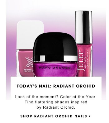 TODAY'S NAIL: RADIANT ORCHID Look of the moment? Color of the Year. Find flattering shades inspired by Radiant Orchid. SHOP RADIANT ORCHID NAILS
