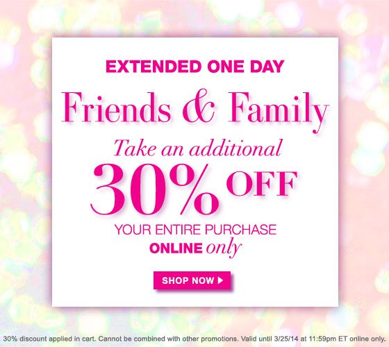 Extended One Day: Friends & Family Take an Additional 30% Off Your Entire Purchase Online Only