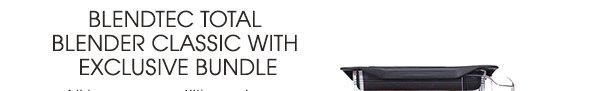 BLENDTEC TOTAL BLENDER CLASSIC WITH EXCLUSIVE BUNDLE