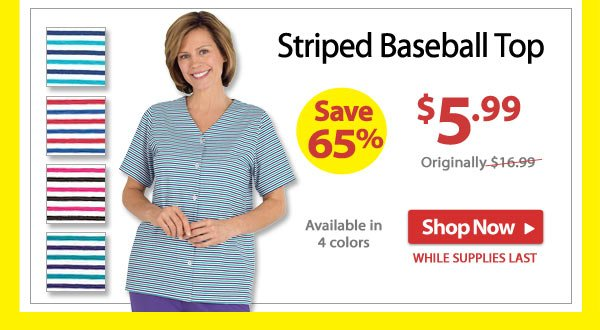 Save 65% - Striped Baseball Top $5.99 - Shop Now >>