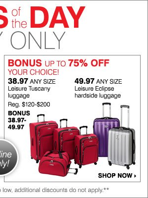 Deals of the Day - Today Online Only! BONUS up to 75% off YOUR CHOICE! 38.97 any size Leisure Tuscany luggage OR 49.97 any size Leisure Eclipse hardside luggage. Shop now.