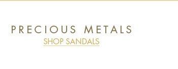 Precious Metals - Shop Sandals