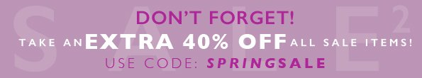 Don't Forget About Our 40% Off Sale!