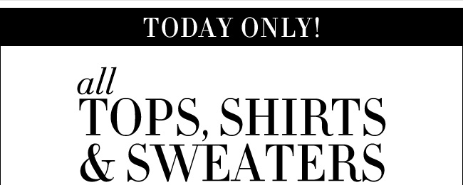All Tops, Shirts, & Sweaters Buy 1 Get 1 FREE!