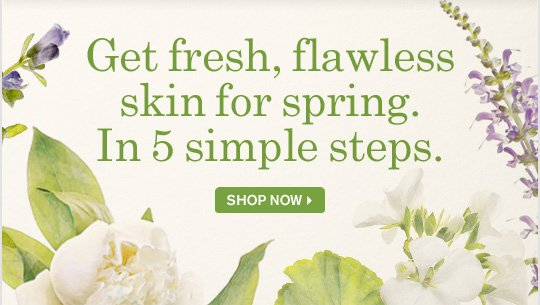 Get fresh flawless skin for spring In 5 simple steps SHOP NOW