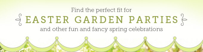 Find the perfect fit for Easter garden parties and other fun and fancy celebrations.