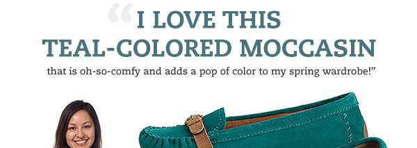 """I love this teal-colored moccasin that is oh-so-comfy and adds a pop of color to my spring wardrobe!"" - Suzanne, OnlineShoes Buyer"