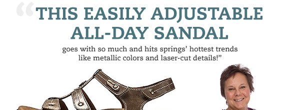 """This easily adjustable all-day sandal goes with so much and hits springs' hottest trends like metallic colors and laser-cut details!"" - Lynette, OnlineShoes Buyer"