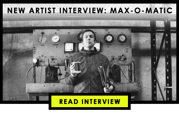 New Artist Interview: Max-o-matic