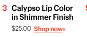 2. Calypso Lip Color in Shimmer Finish, $25 Shop Now »