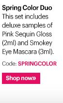 Spring Color Duo Keep it simple and fresh with a touch of lip gloss and mascara. This set includes deluxe samples of  Pink Sequin Gloss (2ml) and Smokey Eye Mascara (3ml).  Code: SPRINGCOLOR Ends: Thursday, March 27 at 11:59PM PT  Shop now »