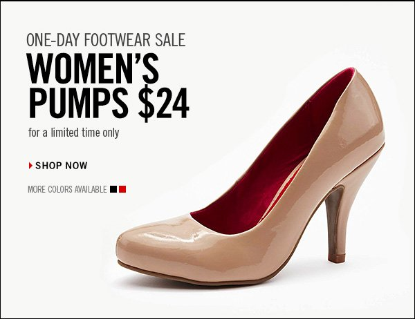 ONE-DAY FOOTWEAR SALE WOMEN'S PUMPS $24 for a limited time only › SHOP NOW