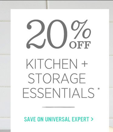 20% Off Kitchen + Storage Essentials*. Save on universal expert