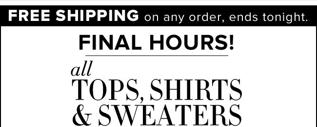 Final hours!  All Tops, Shirts & Sweaters are B1G1 Free!