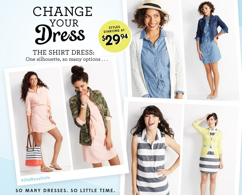 CHANGE YOUR Dress | THE SHIRT DRESS: One silhouette, so many options... | STYLES STARTING AT $29.94 | #OldNavyStyle | SO MANY DRESSES. SO LITTLE TIME.