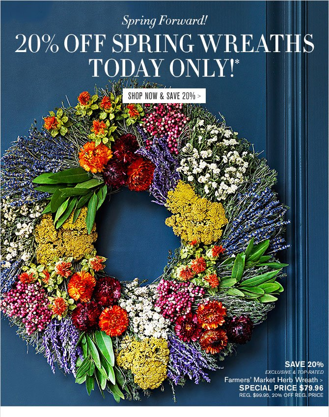 Spring Forward! - 20% OFF SPRING WREATHS TODAY ONLY!* - SHOP NOW & SAVE 20% - SAVE 20% - EXCLUSIVE & TOP-RATED - Farmers' Market Herb Wreath - SPECIAL PRICE $79.96 - REG. $99.95, 20% OFF REG. PRICE