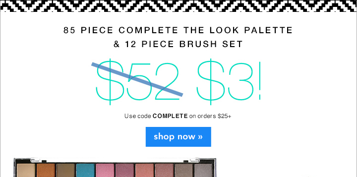 85 Piece Complete The Look Palette & 12 Piece Brush Set Use Code: COMPLETE