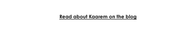 Read about Kaarem on the blog