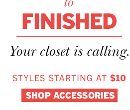 From Smart to Finished Your closet is calling. Styles starting at $10. Shop accessories