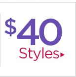 Styles starting at $40!