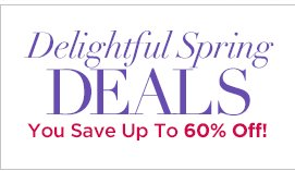 Delightful Spring Deals!