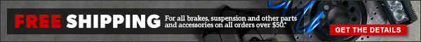 Free Shipping for all brakes, suspension and other parts and accessories on all orders over $50.