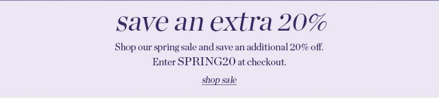 More savings | 20% off our spring sale
