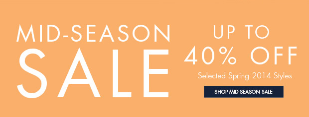 Download Images: Shop mid-season sale, up to 40% off on selected spring 2014 styles.