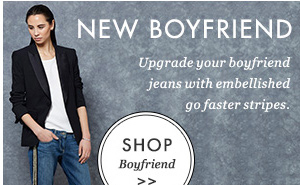 NEW BOYFRIEND - Upgrade your boyfriend jeans with embellished go faster stripes. Jeans, £385 Paige Premium Denim; Vest, £205 Rag & Bone, Blazer, £750 Veronica Beard; Shoes, £455 Alexander Wang. SHOP Boyfriend.