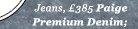 Jeans - £385 - Paige Premium Denim