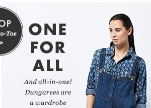 ONE FOR ALL - And all-in-one! Dungarees are a wardrobe essential this season; fact. SHOP Head-to-toe.