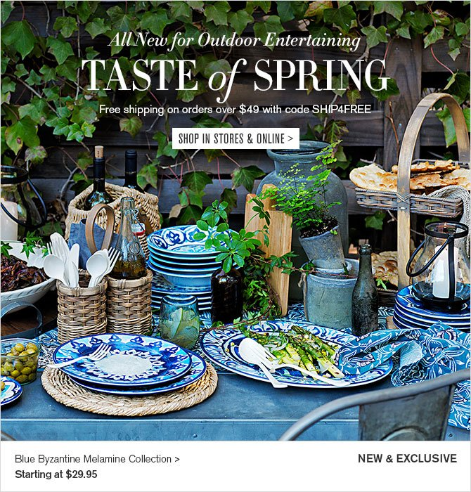 All New for Outdoor Entertaining - TASTE of SPRING - Free shipping on orders over $49 with code SHIP4FREE - SHOP IN STORES & ONLINE - NEW & EXCLUSIVE - Blue Byzantine Melamine Collection - Starting at $29.95